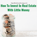 How To Invest In Real Estate With Little Money - Featured Image
